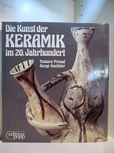 Die Kunst der Keramik im 20. Jahrhundert: Tamara Preaud /