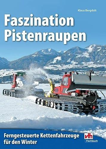 Faszination Pistenraupen: Ferngesteuerte Kettenfahrzeuge für den Winter (Paperback): Klaus Bergdolt
