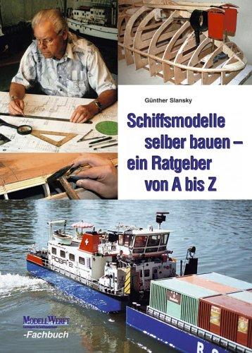 Schiffsmodelle selber bauen. Ein Ratgeber von A: Günther Slansky Oliver