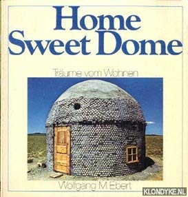 Home Sweet Dome: Traume vom Wohnen: Ebert, Wolfgang M.
