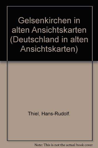 Gelsenkirchen in alten Ansichtskarten (=Deutschland in alten: Thiel, Hans-Rudolf (Hrsg.)