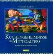 Küchengeheimnisse des Mittelalters: Kulinarische Entdeckungen und Rezepte: Maggie Black
