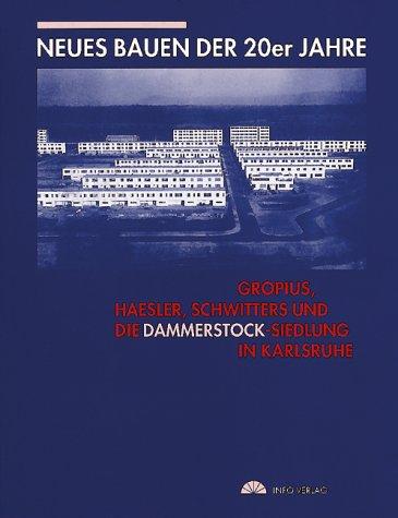 9783881902175: Neues Bauen der 20er Jahre: Gropius, Haesler, Schwitters und die Dammerstocksiedlung in Karlsruhe 1929 (German Edition)