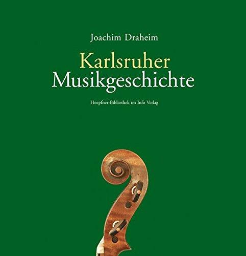 Karlsruher Musikgeschichte. Mit einem Geleitw. von Frithjof: Draheim, Joachim: