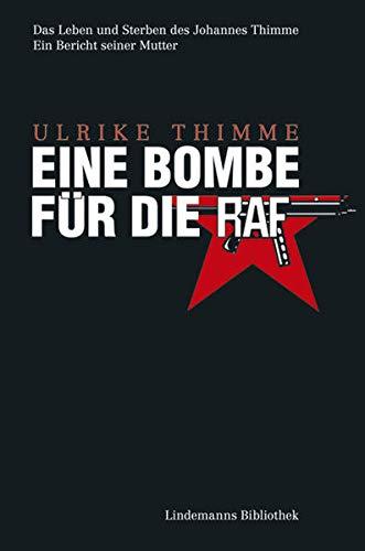 9783881907224: Eine Bombe für die RAF: Das Leben und Sterben des Johannes Thimme. Ein Bericht von seiner Mutter