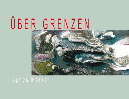 Über Grenzen: Mit einer Einführung von Peter Hank: M�rkel, Agnes