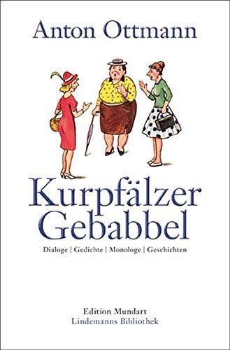9783881907965: Kurpfälzer Gebabbel: Dialoge | Gedichte | Monologe | Geschichten