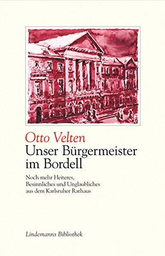 9783881908252: Unser B�rgermeister im Bordell: Noch mehr Heiteres, Besinnliches und Unglaubliches aus dem Karlsruher Rathaus