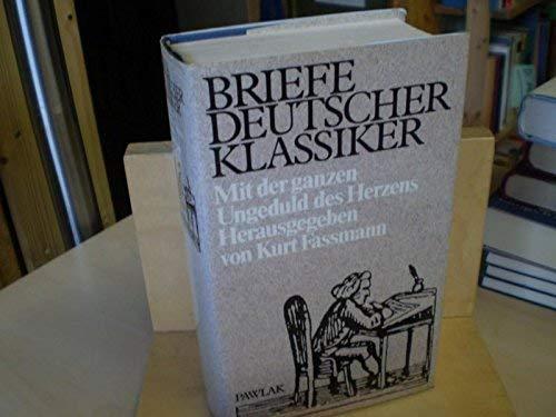 Briefe deutscher Klassiker. Mit der ganzen Ungeduld des Herzens.: Kurt Fassmann
