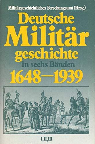 Deutsche Militärgeschichte 1648-1939 Band 1 Abschnitt I-III.: Militärgeschichtliches Forschungsamt (Hrsg.)