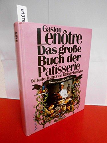 9783881991162: Das Grosse Buch Der Patisserie: Die Besten Rezepte Vom König Der Feinbäcker