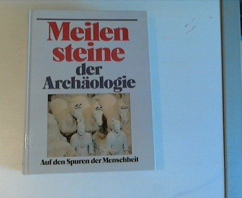Meilensteine der Archäologie. Auf den Spuren der