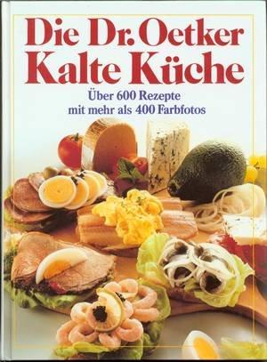 9783881995764: Die Dr. Oetker Kalte Küche. Über 600 Rezepte