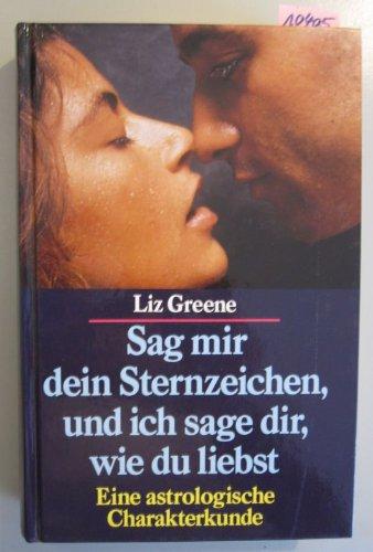 Sag mir dein Sternzeichen, und ich sge dir, wie du liebst - Eine astrologische Charakterkunde (9783881999137) by Liz Greene