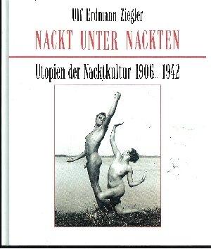 9783881999205: Nackt unter Nackten. Utopien der Nacktkultur 1906-1942. Fotografien aus der Sammlung Scheid.