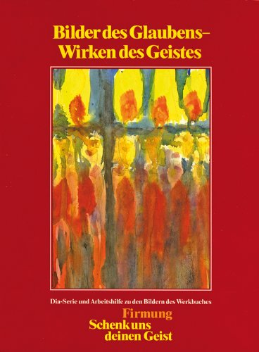 9783882072693: Bilder des Glaubens - Wirken des Geistes: Dia-Serie und Arbeitshilfen zu den Bildern des Werkbuches Firmung - Schenk uns deinen Geist (Livre en allemand)