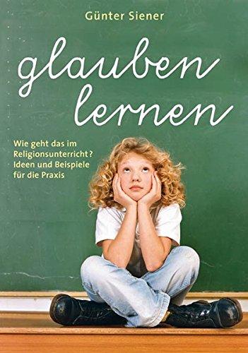 9783882073591: Glauben lernen: Wie geht das im Religionsunterricht? Ideen und Beispiele für die Praxis (Livre en allemand)
