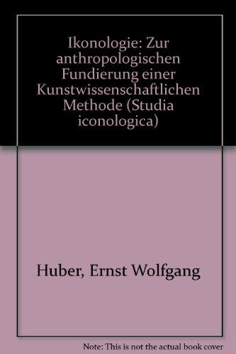 Ikonologie. Zur anthropologischen Fundierung einer kunstwissenschaftlichen Methode.: Huber, Ernst ...