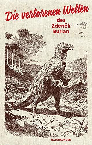 Die verlorenen Welten des Zdenek Burian: Zdenek Burian, Judith Schalansky