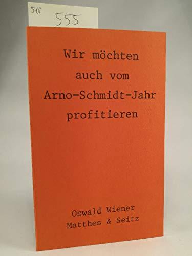 Wir mo?chten auch vom Arno-Schmidt-Jahr profitieren (German: Wiener, Oswald