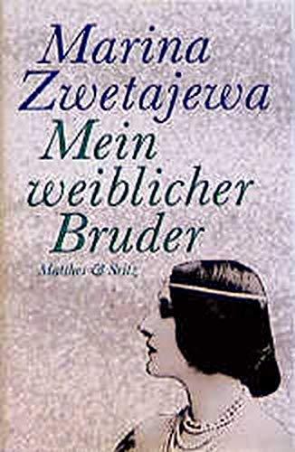 Mein weiblicher Bruder : Brief an die Amazone. Marina Zwetajewa. Übertr. aus d. Franz. u. Nachw. von Ralph Dutli / Debatte ; 13. - Zwetajewa, Marina
