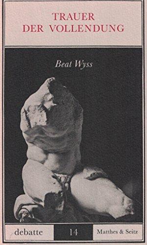 9783882213577: Trauer der Vollendung: Von der Ästhetik des Deutschen Idealismus zur Kulturkritik an der Moderne (Debatte)