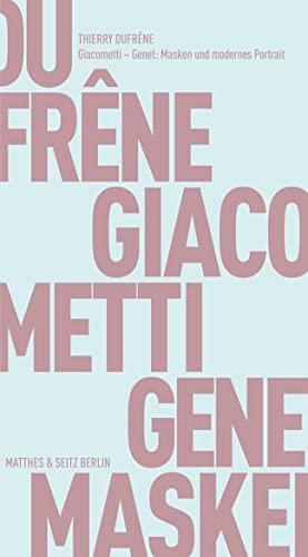 Giacometti - Genet: Masken und modernes Portrait: Dufrêne, Thierry: