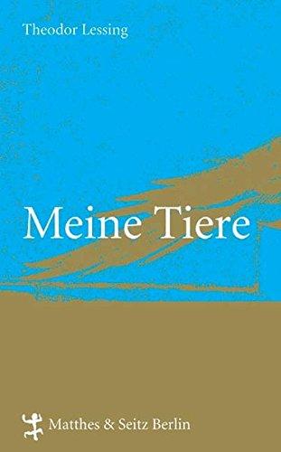 Meine Tiere: Mit Ergänzungen von Theodor Lessing: Lessing, Theodor