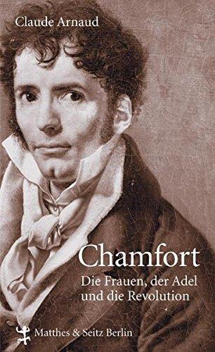 Chamfort. Die Frauen, der Adel und die Revolution (9783882218756) by Claude Arnaud
