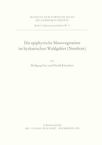 9783882260403: Die Epiphytische Moosvegetation Im Hyrkanischen Waldgebiet (Nordiran) (Tuebinger Atlas Des Vorderen Orients (Tavo)) (German Edition)