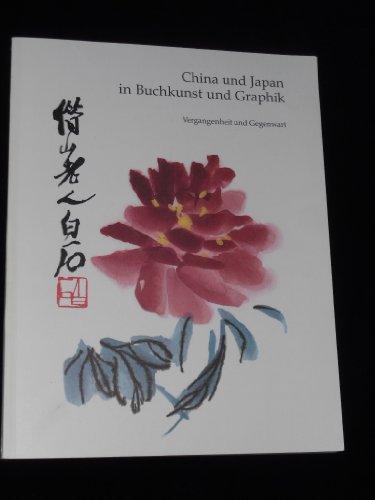 China und Japan in Buchkunst und Graphik: Vergangenheit und Gegenwart : Stiftung aus der Sammlung ...