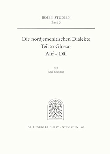 9783882265460: Die nordjemenitischen Dialekte (Glossar): Buchstaben Alif - Dal (Jemen-Studien) (German Edition)
