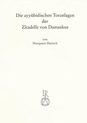 9783882268867: Die ayyubidischen Toranlagen der Zitadelle von Damaskus: Ein Beitrag zur Kenntnis des mittelalterlichen Festungsbauwesens in Syrien (German Edition)