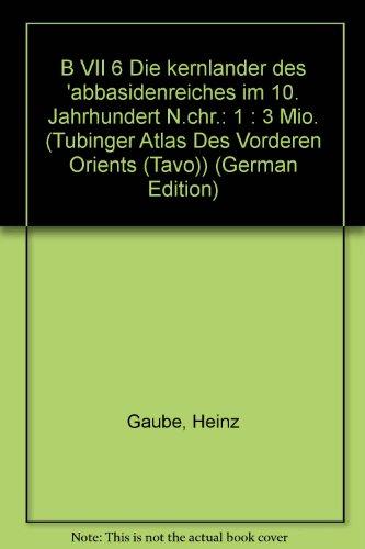 9783882269437: B VII 6 Die kernlander des 'abbasidenreiches im 10. Jahrhundert N.chr.: 1 : 3 Mio. (Tubinger Atlas Des Vorderen Orients)