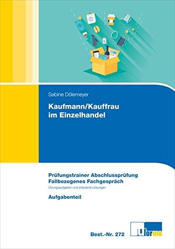 Kaufmann/Kauffrau im Einzelhandel: Prüfungstrainer Abschlussprüfung. Fallbezogenes Fachgespräch. Aufgaben - und Lösungsteil - Dölemeyer, Sabine