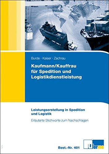 Kaufmann / Kauffrau für Spedition und Logistikdienstleistung: Erläuterte Stichworte zum Nachschlagen - Burde, Hartmut; Kaiser, Volker; Zachrau, Wolfgang