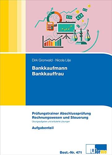 Bankkaufmann/Bankkauffrau : Prüfungstrainer zur Abschlussprüfung - Rechnungswesen und Steuerung. Aufgaben- und Lösungsteil - Dirk Gronwald