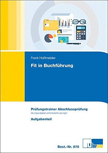 9783882348705: Fit in Buchf�hrung: Pr�fungstrainer Abschlusspr�fung mit Informations- und Aufgabenteil und erl�utertem L�sungsteil