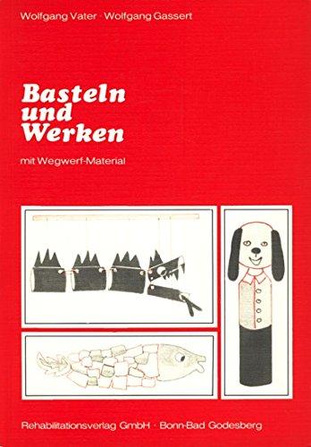 9783882390261: Basteln und Werken: Mit Wegwerf-Material sowie spielp�dagogischen Hinweisen f�r behinderte und nichtbehinderte Kinder (Livre en allemand)