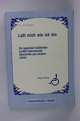 Lasst mich wie ich bin: Ein spastisch: Jürgen Knop