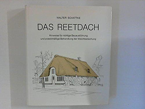9783882420609: Das Reetdach, Hinweise für die richtige Bauausführung & zweckmäßige Behandlung der Weichbedachung