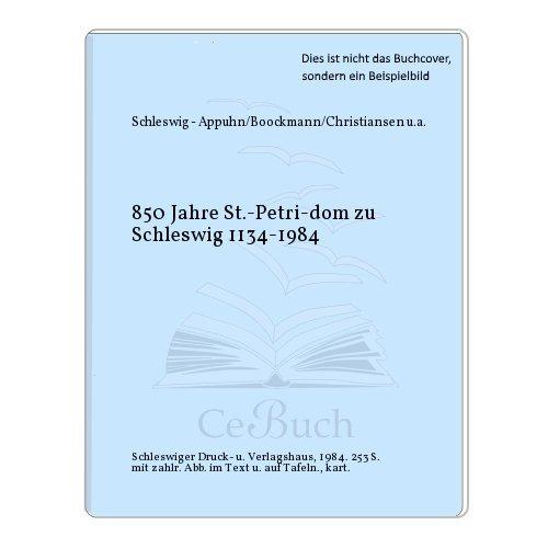 850 Jahre St.-Petri-Dom zu Schleswig. 1134 - 1984. Hrsg. im Auftr. d. Ev.-Luth. Domgemeinde ...