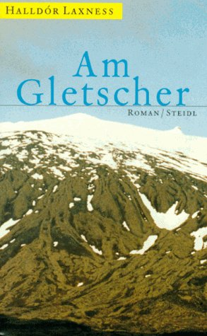 Am Gletscher: Halldor Laxness