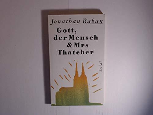 Gott, der Mensch & Mrs. Thatcher - Raban, Jonathan