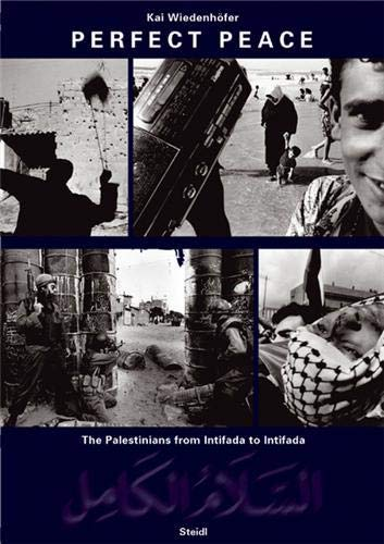 Perfect Peace The Palestinians - from Intifada: Wiedenhofer, Kai (photos.)