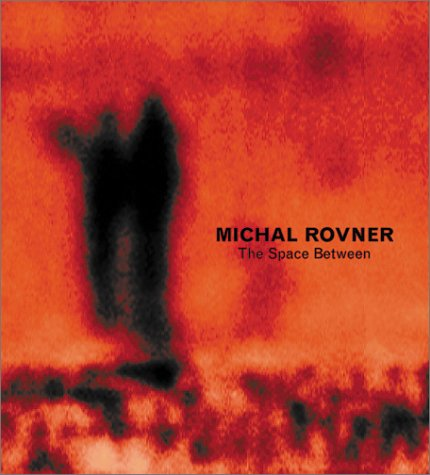 Michal Rovner: The Space Between: Rovner, Michal;Wolf, Sylvia