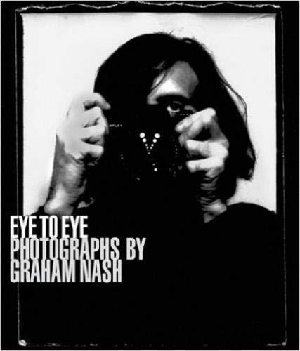 Eye to Eye: Photographs by Graham Nash: Nash, Graham