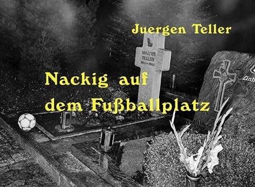 Nackig auf dem Fu?ballplatz: Teller Juergen
