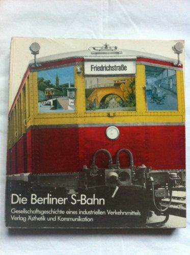 9783882451054: Die Berliner S-Bahn: Gesellschaftsgeschichte eines industriellen Verkehrsmittels