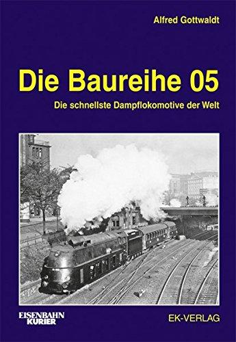 Die Baureihe 05: Alfred B. Gottwaldt